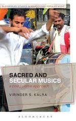 Sacred and Secular Musics : A Postcolonial Approach - Virinder S. Kalra