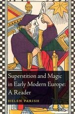 Superstition and Magic in Early Modern Europe : A Reader