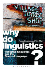 Why Do Linguistics? : Reflective Linguistics and the Study of Language - Fiona English