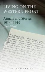 Living on the Western Front : Annals and Stories, 1914-1919 - Chris Ward