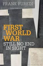 First World War : Still No End in Sight - Frank Furedi