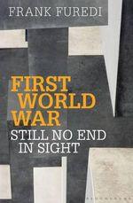First World War : Still No End in Sight - Frank Furedi