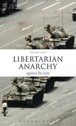 Libertarian Anarchy : Against the State - Gerard Casey