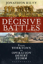 Decisive Battles : From Yorktown to Operation Desert Storm - Jonathon Riley