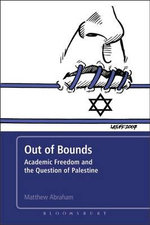 Out of Bounds : Academic Freedom and the Question of Palestine - Matthew Abraham