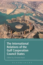 The International Relations of the Gulf Cooperation Council States : Documenting Informalities - Christian Koch