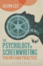 The Psychology of Screenwriting : Theory and Practice - Jason Lee