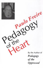 Pedagogy of the Heart - Paulo Freire