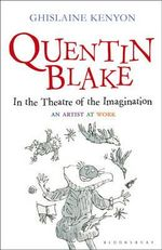 Quentin Blake : In the Theatre of the Imagination - Ghislaine Kenyon