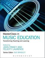 MasterClass in Music Education : Transforming Teaching and Learning