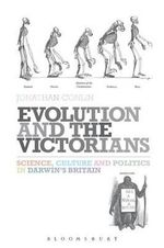 Evolution and the Victorians : Science, Culture and Politics in Darwin's Britain - Jonathan Conlin