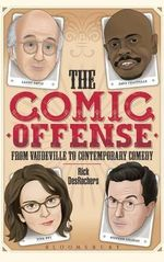 The Comic Offense from Vaudeville to Contemporary Comedy : Larry David, Tina Fey, Stephen Colbert, and Dave Chappelle - Rick DesRochers