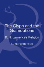 The Glyph and the Gramophone : D.H. Lawrence's Religion - Luke Ferretter