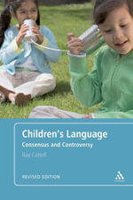 Children's Language : Revised Edition: Consensus and Controversy - Ray Cattell