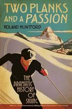 Two Planks and a Passion : The Dramatic History of Skiing - Roland Huntford