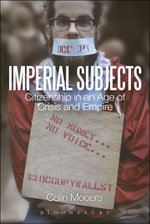 Imperial Subjects : Citizenship in an Age of Crisis and Empire - Colin Mooers