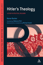 Hitler's Theology : A Study in Political Religion - Rainer Bucher