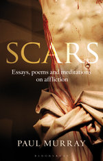 Scars : Essays, Poems and Meditations on Affliction - Paul Murray Op
