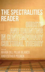 The Spectralities Reader : Ghosts and Haunting in Contemporary Cultural Theory