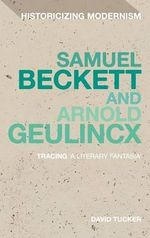Samuel Beckett and Arnold Geulincx : Tracing 'a Literary Fantasia' - David Tucker
