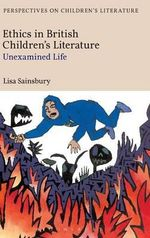 Ethics in British Children's Literature : Unexamined Life - Lisa Sainsbury