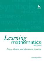 Learning Mathematics : Issues, Theory and Classroom Practice - Anthony Orton