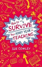 How to Survive Your First Year in Teaching - Sue Cowley