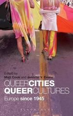 Queer Cities, Queer Cultures : Europe Since 1945