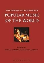 Bloomsbury Encyclopedia of Popular Music of the World: Genres: Caribbean and Latin America v. 9 : Genres: Caribbean and Latin America