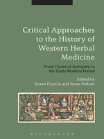 Critical Approaches to the History of Western Herbal Medicine : From Classical Antiquity to the Early Modern Period