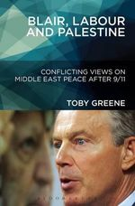 Blair, Labour, and Palestine : Conflicting Views on Middle East Peace After 9/11 - Toby Greene