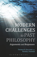 Modern Challenges to Past Philosophy : Arguments and Responses - Thomas D. Sullivan