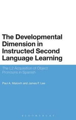 The Developmental Dimension in Instructed Second Language Learning : The L2 Acquisition of Object Pronouns in Spanish - James F. Lee