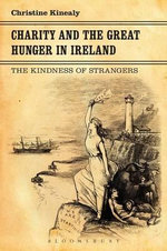 Charity and the Great Hunger in Ireland : The Kindness of Strangers - Christine Kinealy