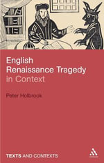 English Renaissance Tragedy in Context : Texts & Contexts - Peter Holbrook