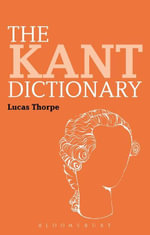 The Kant Dictionary - Lucas Thorpe