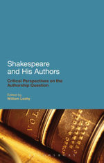 Shakespeare and His Authors : Critical Perspectives on the Authorship Question