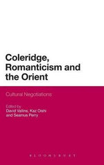 Coleridge, Romanticism and the Orient : Cultural Negotiations