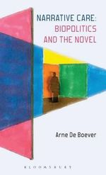 Narrative Care : Biopolitics and the Novel - Arne De Boever