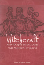 Witchcraft And Society in England and America, 1550-1750 : Continuum Collection