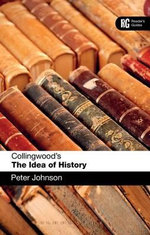 Collingwood's the Idea of History : A Reader's Guide - Peter Johnson