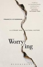 Worrying : A Literary and Cultural History - Francis O'Gorman