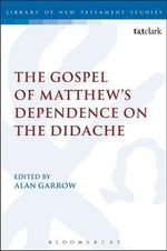 The Gospel of Matthew's Dependence on the Didache : Longing and Envy in Paul's Christology - Alan Garrow