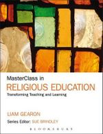 MasterClass in Religious Education : Transforming Teaching and Learning - Liam Gearon