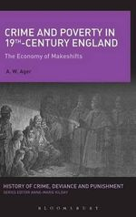 Crime and Poverty in 19th Century England : The Economy of Makeshifts - A. W. Ager
