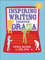 Inspiring Writing through Drama : Creative Approaches to Teaching Ages 7-16 - Patrice Baldwin