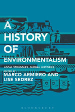 A History of Environmentalism : Local Struggles, Global Histories
