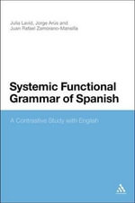 Systemic Functional Grammar of Spanish : A Contrastive Study with English - Julia Lavid
