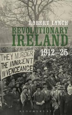Revolutionary Ireland, 1912-25 - Robert Lynch