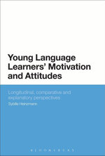 Young Language Learners' Motivation and Attitudes : Longitudinal, comparative and explanatory perspectives - Sybille Heinzmann
